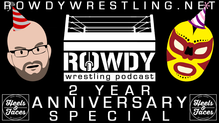 Rowdy Wrestling Podcast – 2nd AnniversarySpecial!